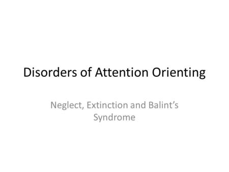 Disorders of Attention Orienting Neglect, Extinction and Balint's Syndrome.