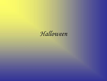 Halloween. When do we celebrate Halloween? Yes,Tonight October, 31st Hallow Eve.