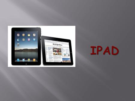  An Ipad is a table computer, or a touch screen that has almost the same functions as a regular computer.  It is about the size of a notebook and very.