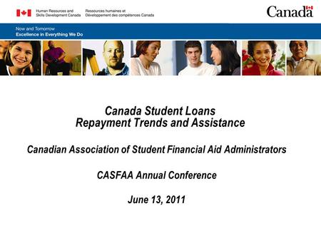 Canada Student Loans Repayment Trends and Assistance Canadian Association of Student Financial Aid Administrators CASFAA Annual Conference June 13, 2011.