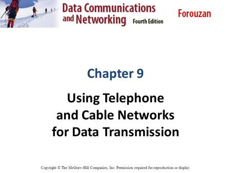 Chapter 9 Using Telephone and Cable Networks for Data Transmission Copyright © The McGraw-Hill Companies, Inc. Permission required for reproduction or.