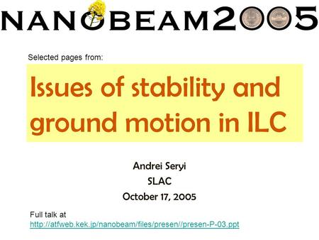 Issues of stability and ground motion in ILC Andrei Seryi SLAC October 17, 2005 Selected pages from: Full talk at