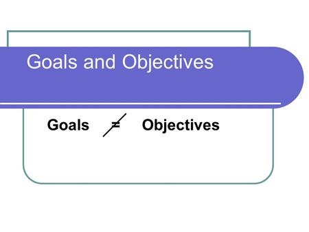 Goals and Objectives Goals = Objectives. Goals Definition A statement that describes in broad terms what the learner will do. Example Students will gain.