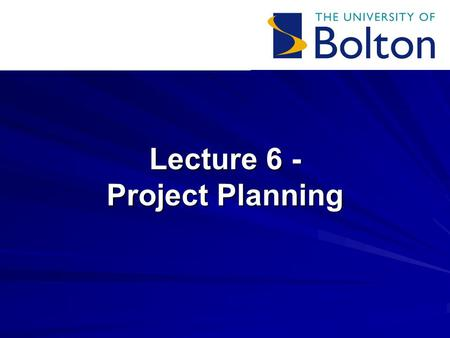 Lecture 6 - Project Planning. Lecture 6: Project Planning Overview Creating an outline plan –Work Breakdown Structure –Identifying tasks Waterfall and.