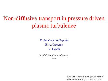 Non-diffusive transport in pressure driven plasma turbulence D. del-Castillo-Negrete B. A. Carreras V. Lynch Oak Ridge National Laboratory USA 20th IAEA.