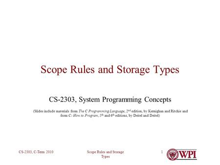 Scope Rules and Storage Types CS-2303, C-Term 20101 Scope Rules and Storage Types CS-2303, System Programming Concepts (Slides include materials from The.