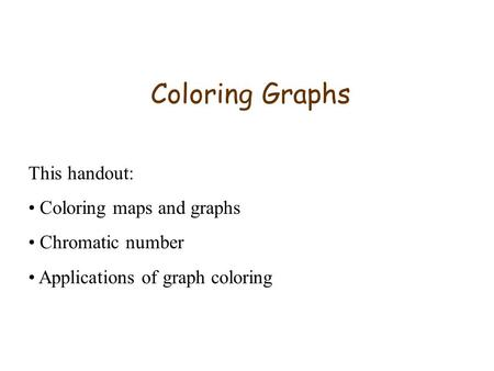 Coloring Graphs This handout: Coloring maps and graphs