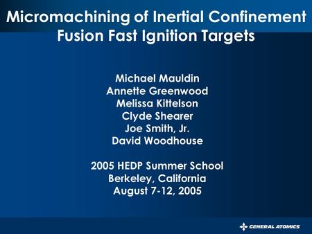 PERSISTENT SURVEILLANCE FOR PIPELINE PROTECTION AND THREAT INTERDICTION Micromachining of Inertial Confinement Fusion Fast Ignition Targets Michael Mauldin.