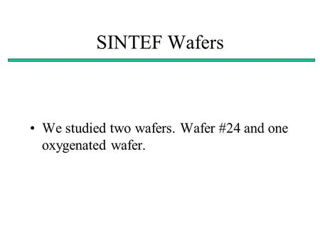 SINTEF Wafers We studied two wafers. Wafer #24 and one oxygenated wafer.