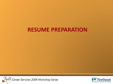 Career Services 2009 Workshop Series RESUME PREPARATION.