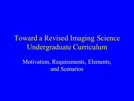 Toward a Revised Imaging Science Undergraduate Curriculum Motivation, Requirements, Elements, and Scenarios.