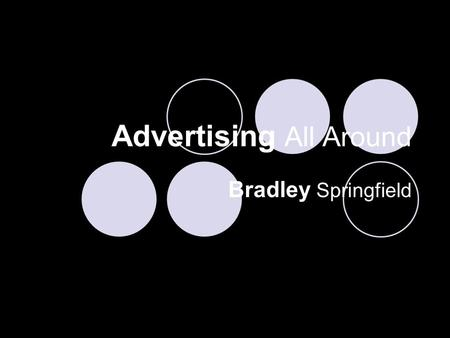 Advertising All Around Bradley Springfield. Advertising The paid for exposure of a product. Usually persuasive in content.