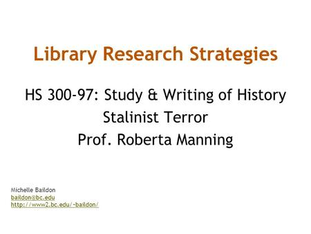 Library Research Strategies HS 300-97: Study & Writing of History Stalinist Terror Prof. Roberta Manning Michelle Baildon