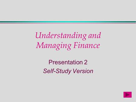 Understanding and Managing Finance Presentation 2 Self-Study Version.
