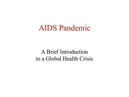 AIDS Pandemic A Brief Introduction to a Global Health Crisis.