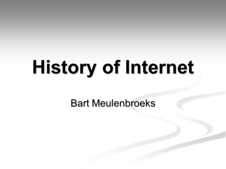 History of Internet Bart Meulenbroeks.