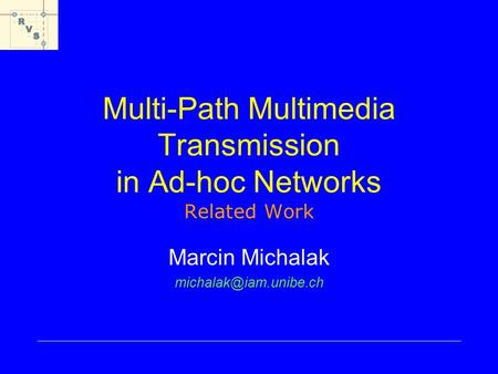 Multi-Path Multimedia Transmission in Ad-hoc Networks Related Work Marcin Michalak