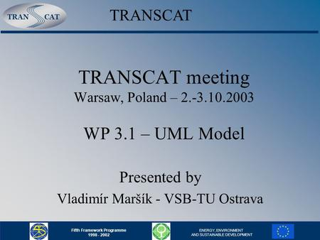 TRANCAT Fifth Framework Programme 1998 - 2002 ENERGY, ENVIRONMENT AND SUSTAINABLE DEVELOPMENT TRANSCAT meeting Warsaw, Poland – 2.-3.10.2003 WP 3.1 – UML.