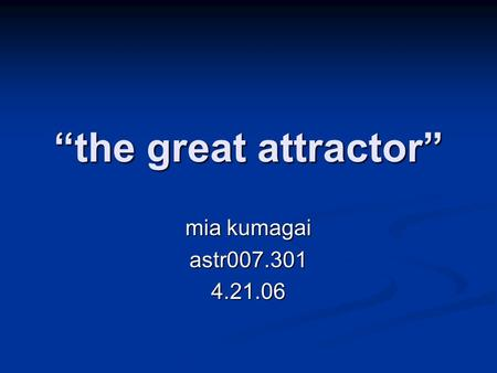 """the great attractor"" mia kumagai astr007.3014.21.06."