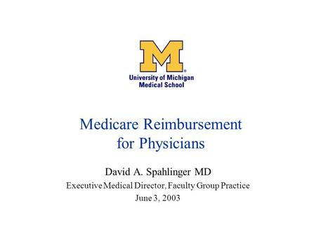 Medicare Reimbursement for Physicians David A. Spahlinger MD Executive Medical Director, Faculty Group Practice June 3, 2003.