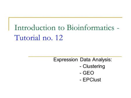 Introduction to Bioinformatics - Tutorial no. 12