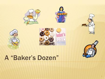 "1 A ""Baker's Dozen"". 2 ""Bakers Dozen"" Defined  The oldest known source, but questionable explanation for the expression baker's dozen dates to the."