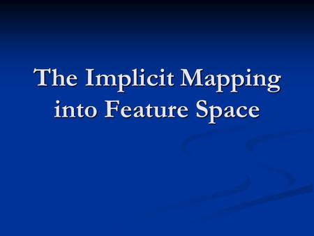 The Implicit Mapping into Feature Space. In order to learn non-linear relations with a linear machine, we need to select a set of non- linear features.
