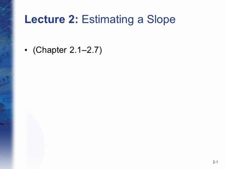 2-1 Lecture 2: Estimating a Slope (Chapter 2.1–2.7)