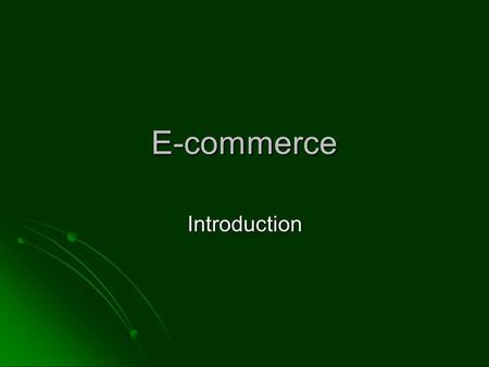 E-commerce Introduction. What is E-commerce? The use of the Internet and WWW to transact business? The use of the Internet and WWW to transact business?