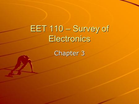 EET 110 – Survey of Electronics Chapter 3. Lab Measurements Lab 2-2 – Resistor Color Code –Use the text to determine value –Use care in interpreting the.