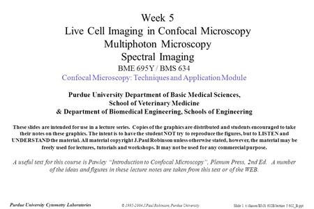 Slide 1 t:/classes/BMS 602B/lecture 5 602_B.ppt Purdue University Cytometry Laboratories © 1995-2004 J.Paul Robinson, Purdue University Week 5 Live Cell.