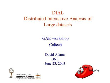 David Adams ATLAS DIAL Distributed Interactive Analysis of Large datasets David Adams BNL June 23, 2003 GAE workshop Caltech.