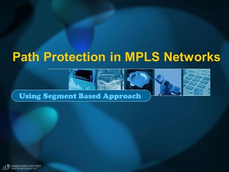 Path Protection in MPLS Networks Using Segment Based Approach.