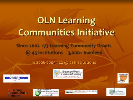 OLN Learning Communities Initiative Since 2002 173 Learning Community 45 institutions 3,000+ involved In 2008-2009: 21 Institutions.