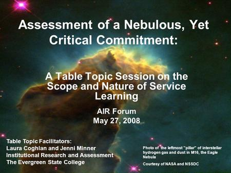 Assessment of a Nebulous, Yet Critical Commitment: A Table Topic Session on the Scope and Nature of Service Learning AIR Forum May 27, 2008 Table Topic.