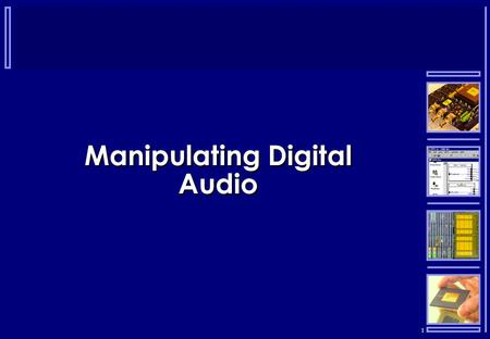 1 Manipulating Digital Audio. 2 Digital Manipulation  Extremely powerful manipulation techniques  Cut and paste  Filtering  Frequency domain manipulation.