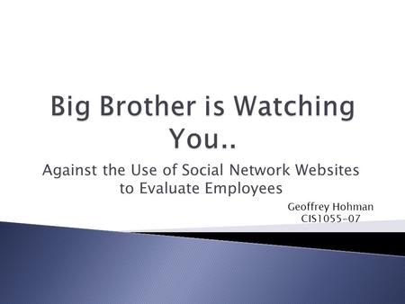 Against the Use of Social Network Websites to Evaluate Employees Geoffrey Hohman CIS1055-07.