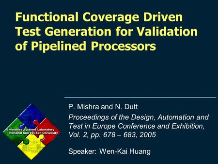 Functional Coverage Driven Test Generation for Validation of Pipelined Processors P. Mishra and N. Dutt Proceedings of the Design, Automation and Test.
