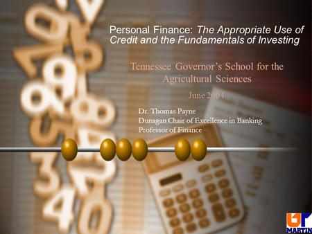 Personal Finance: The Appropriate Use of Credit and the Fundamentals of Investing Dr. Thomas Payne Dunagan Chair of Excellence in Banking Professor of.