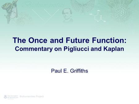 The Once and Future Function: Commentary on Pigliucci and Kaplan Paul E. Griffiths.