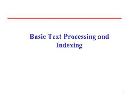 1 Basic Text Processing and Indexing. 2 Document Processing Steps Lexical analysis (tokenizing) Stopwords removal Stemming Selection of indexing terms.