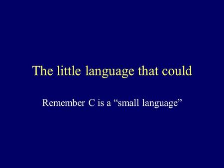 "The little language that could Remember C is a ""small language"""