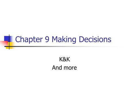 Chapter 9 Making Decisions K&K And more. Key concepts Models of decision making Rational, normative, optimizing, satisficing, heuristics Contingency model.