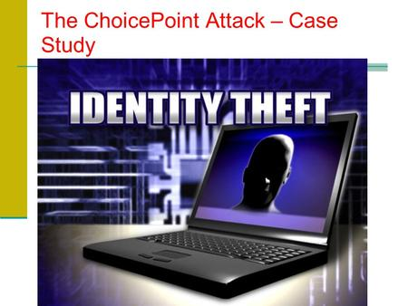 choicepoint attack Using an old-fashioned con, thieves posing as legitimate businesses were able to extract the personal information of thousands of consumers from choicepoint, which stores social security numbers, credit reports, addresses and other data for the vast majority of americans.