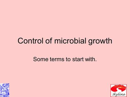 Control of microbial growth Some terms to start with.