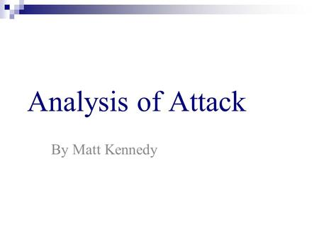 Analysis of Attack By Matt Kennedy. Different Type of Attacks o Access Attacks o Modification and Repudiation Attacks o DoS Attacks o DDoS Attacks o Attacks.