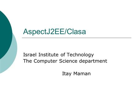 AspectJ2EE/Clasa Israel Institute of Technology The Computer Science department Itay Maman.