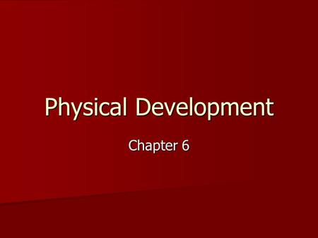 Physical Development Chapter 6. Prolonged period of physical growth Prolonged period of physical growth Period between birth/puberty mice/rats (2% of.