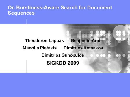 On Burstiness-Aware Search for Document Sequences Theodoros Lappas Benjamin Arai Manolis Platakis Dimitrios Kotsakos Dimitrios Gunopulos SIGKDD 2009.