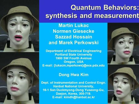 Quantum Behaviors: synthesis and measurement Martin Lukac Normen Giesecke Sazzad Hossain and Marek Perkowski Department of Electrical Engineering Portland.